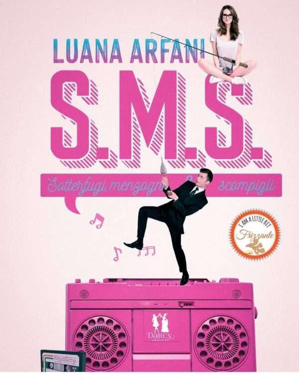 Luana Arfani - SMS Sotterfugi menzogne e scompigli