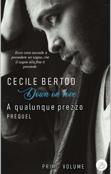 Cecile Bertod - Down on love a qualsiasi prezzo prequel