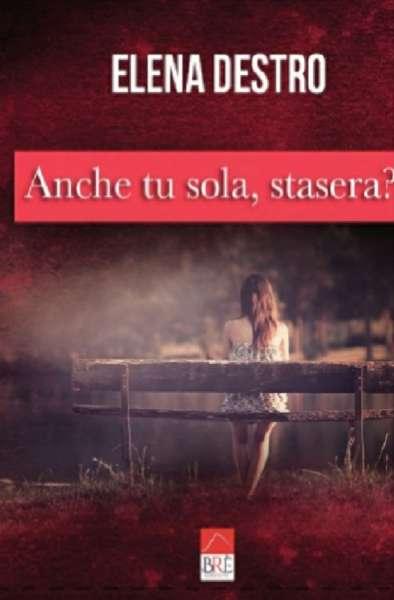Elena Destro - Anche tu sola stasera