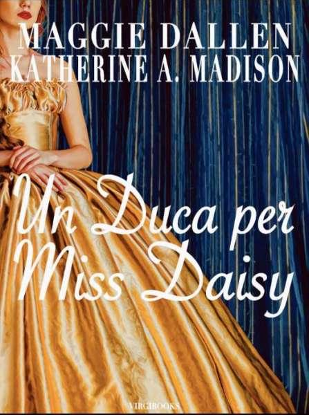 Maggie Dallen - Katherine A. Madison - Un Duca per Miss Daisy