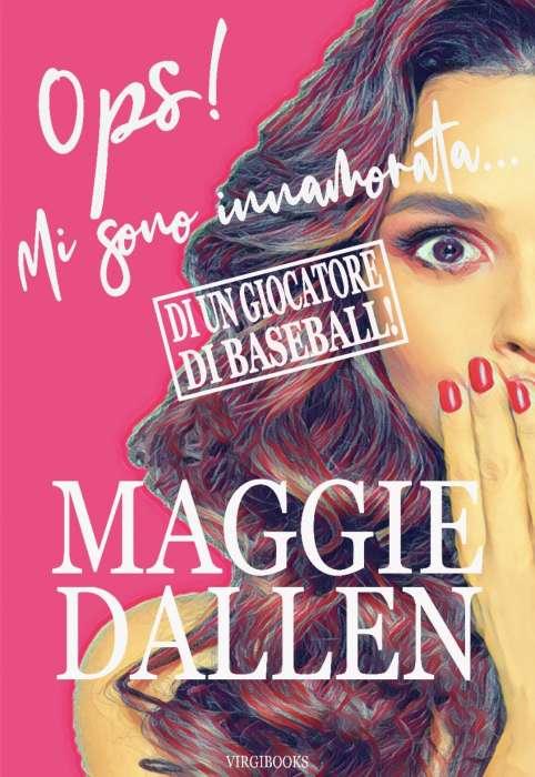Maggie Dallen - Ops Mi sono innamorata di un giocatore di baseball
