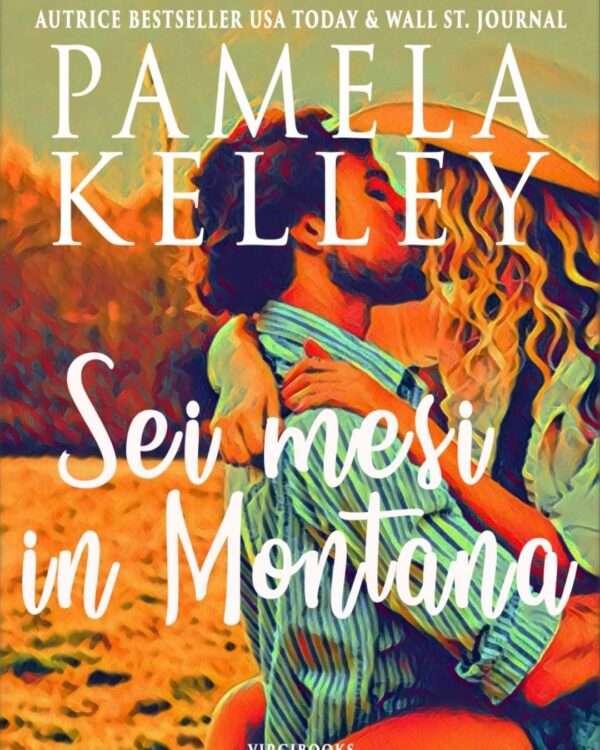 Pamela Kelley - Sei mesi in Montana