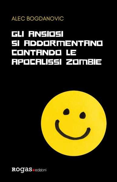 Alec Bogdanovic - Gli ansiosi si addormentano contando le apocalissi zombie
