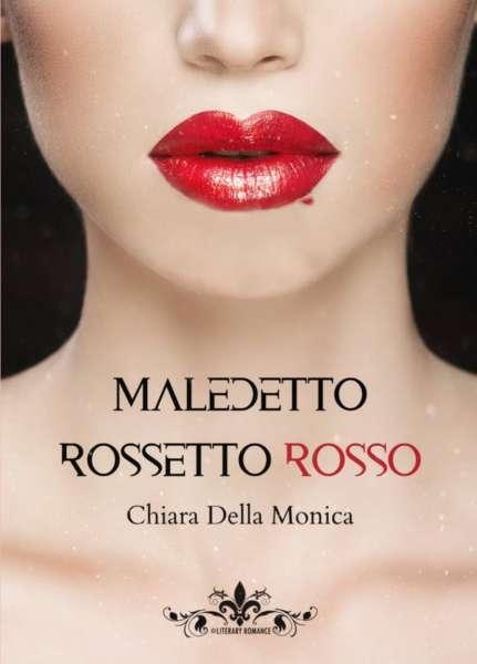 Chiara Della Monica- Maledetto rossetto rosso