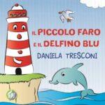 Daniela Tresconi - Il piccolo faro e il delfino Blu