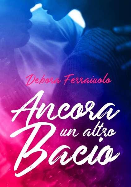 Debora Ferraiuolo - Ancora un altro bacio
