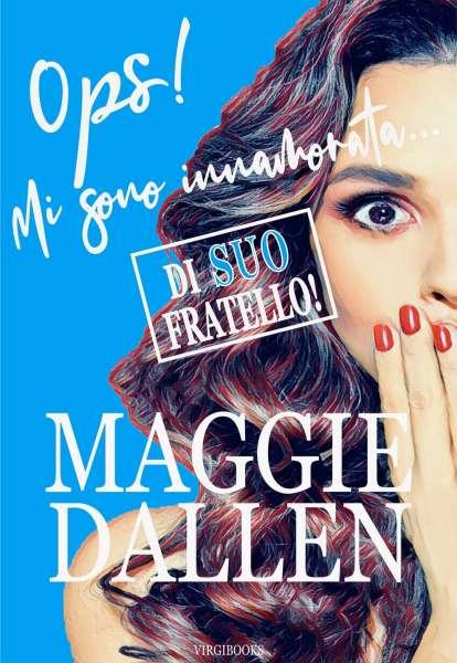 Maggie Dallen - Ops Mi sono innamorata di suo fratello