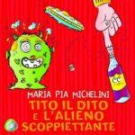Maria Pia Michelini - tito il dito e l'alieno scoppiettante