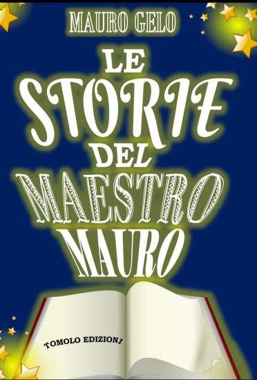 Mauro Gelo - Le storie del maestro Mauro
