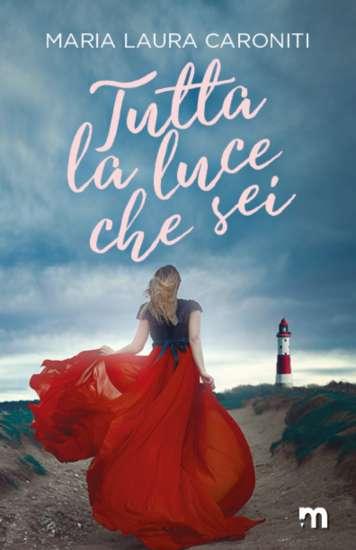 Maria Laura Caroniti - Tutta la luce che sei