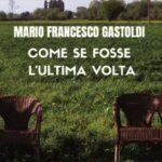 Mario Francesco Gastoldi - Come se fosse l'ultima volta