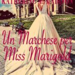 Maggie Dallen-Katherine A. Madison-Un marchese per Miss Marigold