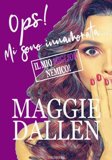 Maggie Dallen-Ops! Mi sono innamorata...Il mio miglior nemico