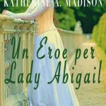 Maggie Dallen e Katherine A. Madison-Un eroe per Lady Abigail