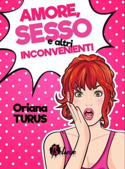 Oriana Turus-Amore, sesso e altri inconvenienti