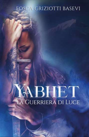 Fosca Griziotti Basevi-Yabhet la Guerriera di Luce