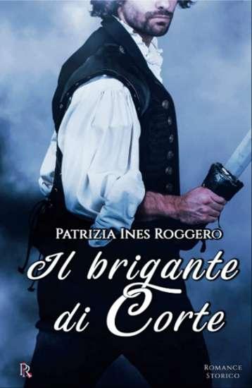 Patrizia Ines Roggero-Il brigante di corte